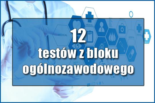12 testów Blok ogólnozawodowy do specjalizacji pielęgniarskich z uzasadnieniami