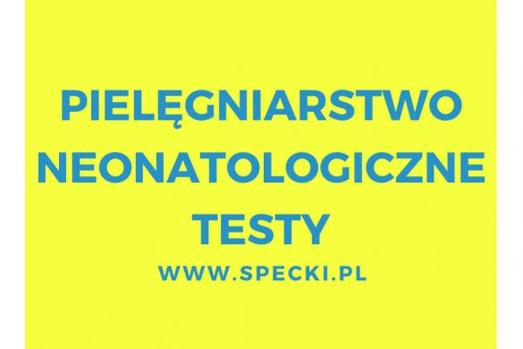 PIELĘGNIARSTWO NEONATOLOGICZNE – TESTY