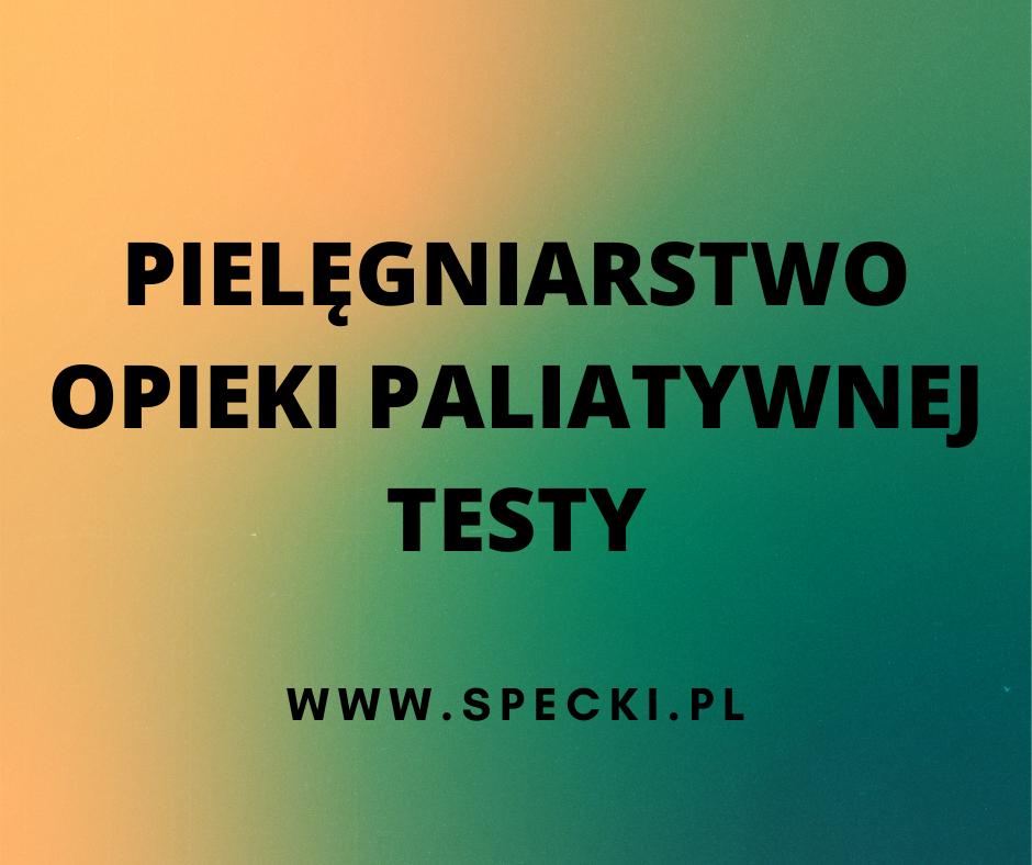 PIELĘGNIARSTWO OPIEKI PALIATYWNEJ - TESTY