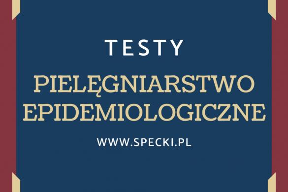 PIELĘGNIARSTWO EPIDEMIOLOGICZNE – TESTY