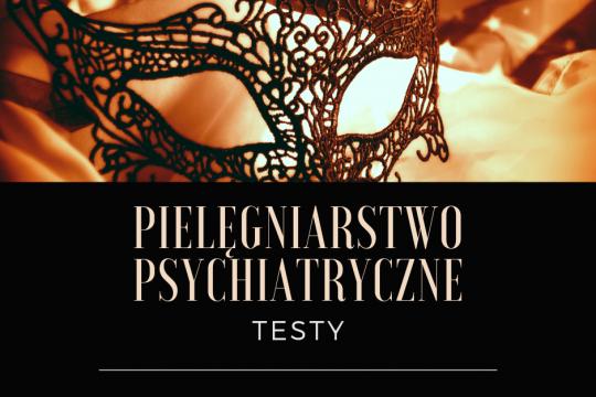 PIELĘGNIARSTWO PSYCHIATRYCZNE. - TESTY